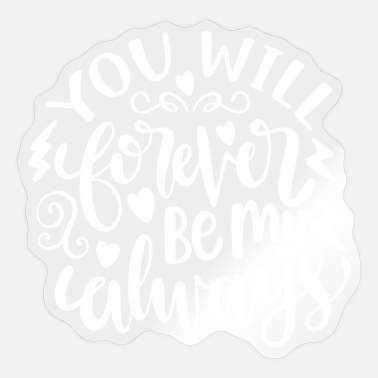 William You Will Forever Be My Always - Sticker