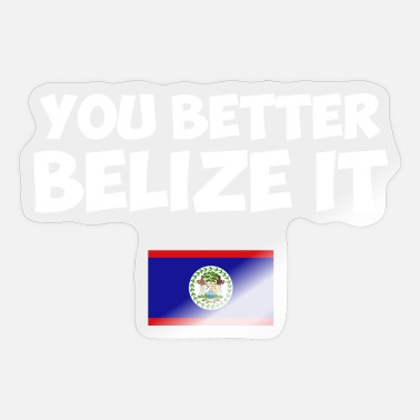 Belize You Better Belize It, Belize - Sticker