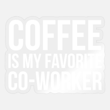 Co-worker Coffee Is My Favorite Co-Worker - Sticker