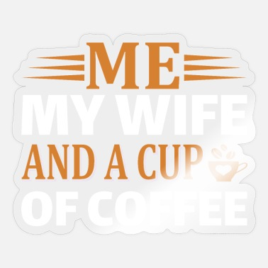 Quote Coffee Lover Quote:ME ,My Wife And Cup of coffee - Sticker