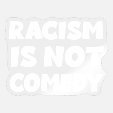 Comedy racism is not comedy - Sticker