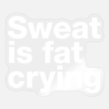 "Funny Crossfit ""sweat is fat crying"" crossfit statement - Sticker"