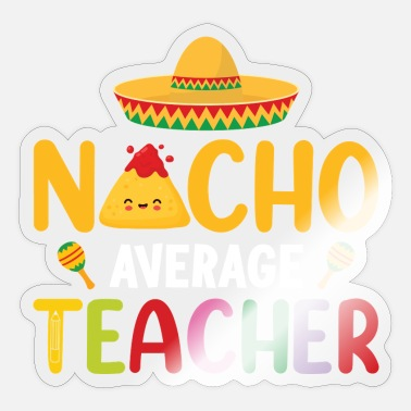 Mexico City NACHO AVERAGE TEACHER MEXIKO SOMBRERO NACHO FIESTA - Sticker