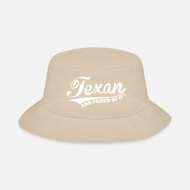 Texan Texan and proud of it ! - Bucket Hat