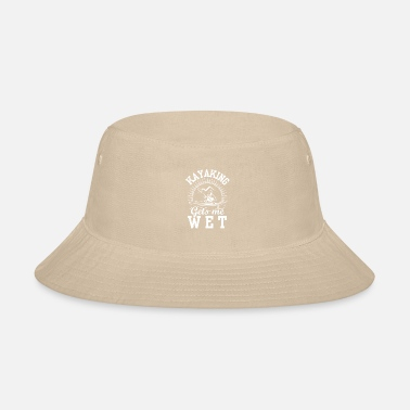Wet Kayaking Gets Me Wet Funny Kayaking Shirt - Bucket Hat