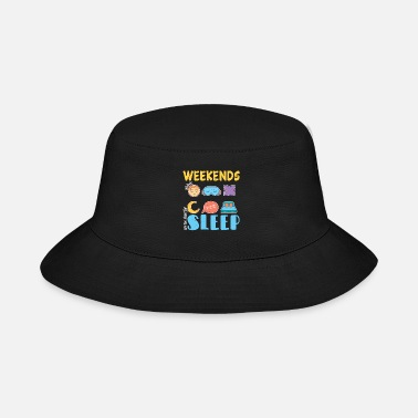 Life Weekends are too short for sleep - Bucket Hat