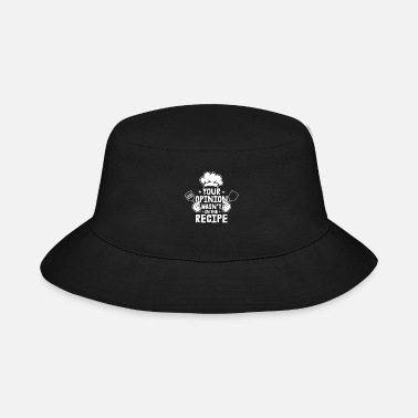 Motivation Your Opinion Wasn´t In The Recipe Motive for a - Bucket Hat