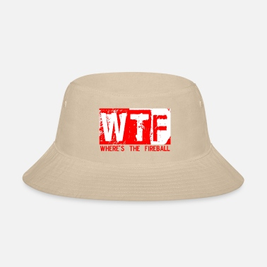 Wtf Fireball WTF WHERE'S THE FIREBALL trendy college frat party - Bucket Hat