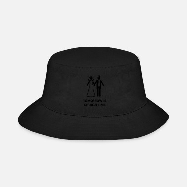 Wedding-eve Party Tomorrow Is Church Time! (Stag Party / Hen Night) - Bucket Hat