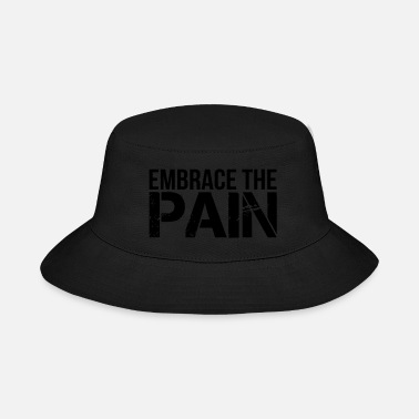 Embrace The Pain - Bucket Hat