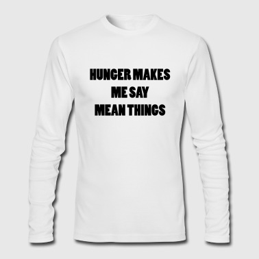 Hunger makes me say mean things - Men's Long Sleeve T-Shirt by Next Level