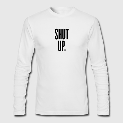 Shut Up - Men's Long Sleeve T-Shirt by Next Level
