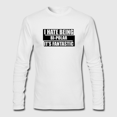 Bipolar It s Fantastic - Men's Long Sleeve T-Shirt by Next Level
