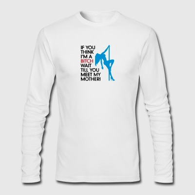 Do You Think I'm A Bitch?Wait Till You Meet My Mom - Men's Long Sleeve T-Shirt by Next Level