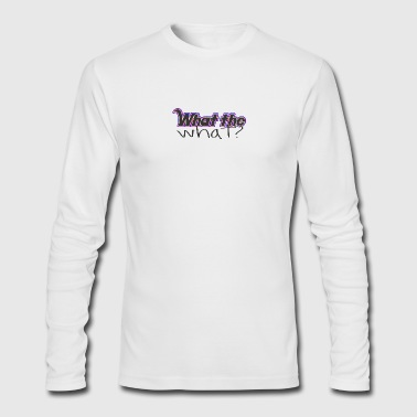What the WHAT? - Men's Long Sleeve T-Shirt by Next Level