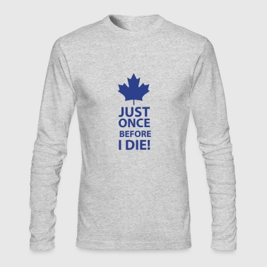 Just once before I die - Men's Long Sleeve T-Shirt by Next Level