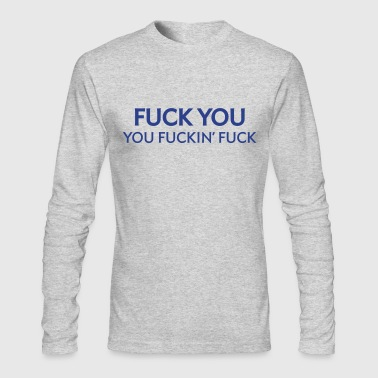 Fuck you, you fucking fucker! - Men's Long Sleeve T-Shirt by Next Level