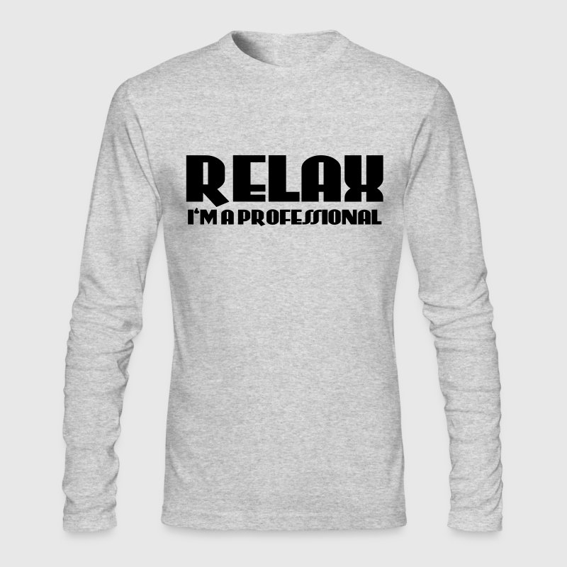 Relax - I'm a professional - Men's Long Sleeve T-Shirt by Next Level