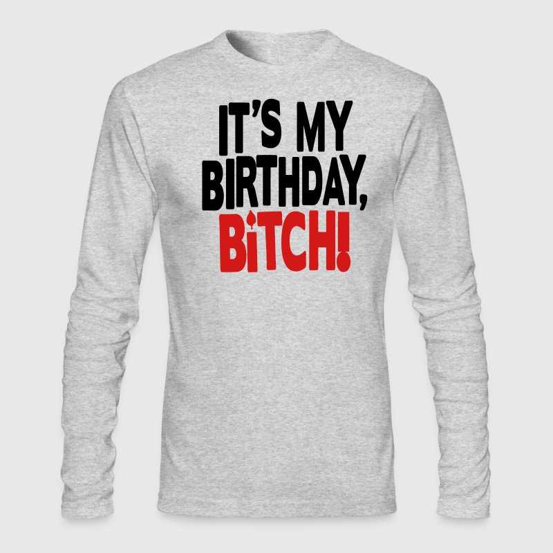 IT'S MY BIRTHDAY,BITCH! - Men's Long Sleeve T-Shirt by Next Level