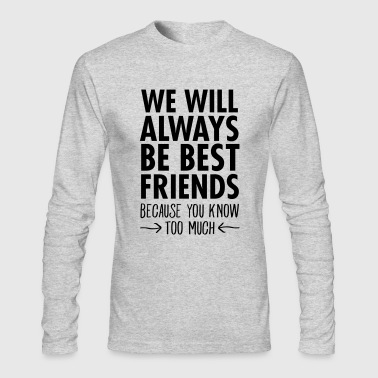 We WIll Always Be Best Friends... - Men's Long Sleeve T-Shirt by Next Level