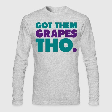 Got Them Grapes Tho Shirt - Men's Long Sleeve T-Shirt by Next Level