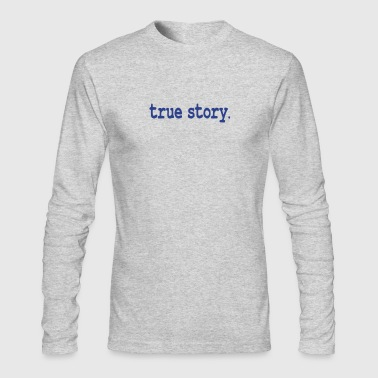 True story / cool story - Men's Long Sleeve T-Shirt by Next Level