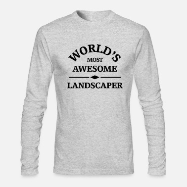 Landscape World's most awesome Landscaper - Men's Long Sleeve T-Shirt by Next Level