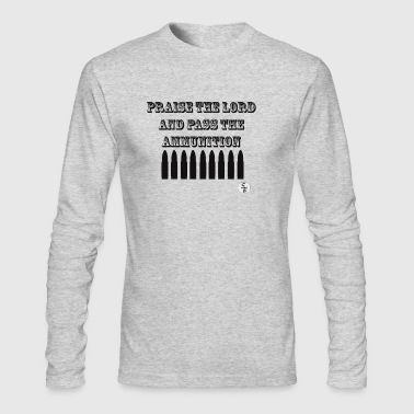 Ammunition Praise the lord and pass the ammunition - Men's Long Sleeve T-Shirt by Next Level