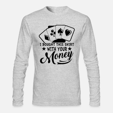 Poker Poker Shirt - Your Money Poker T shirt - Men's Long Sleeve T-Shirt by Next Level