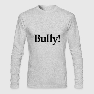 Bully Bully! - Men's Long Sleeve T-Shirt by Next Level