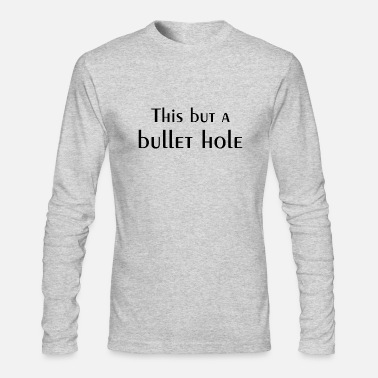 Bullet-hole This but a bullet hole - Men's Long Sleeve T-Shirt by Next Level