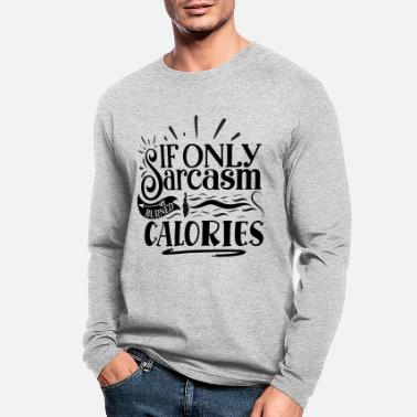 Skinny Bitch If Only Sarcasm Burned Calories Sarcastic Quote - Men's Longsleeve Shirt
