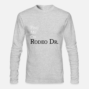 Find me on Rodeo Dr. - Men's Longsleeve Shirt