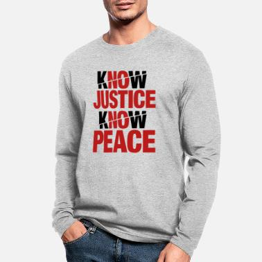 Know Justice No Know Justice Know Peace - Men's Longsleeve Shirt