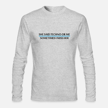 Drugs She said Techno or me sometimes i miss her Rave - Men's Longsleeve Shirt