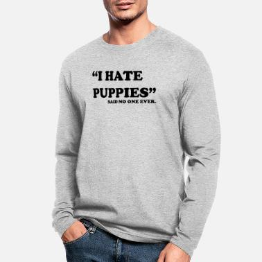 Puppies I Hate Puppies. Said no one ever - Men's Longsleeve Shirt