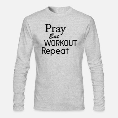 Exercise Pray Eat Workout Repeat - Men's Longsleeve Shirt