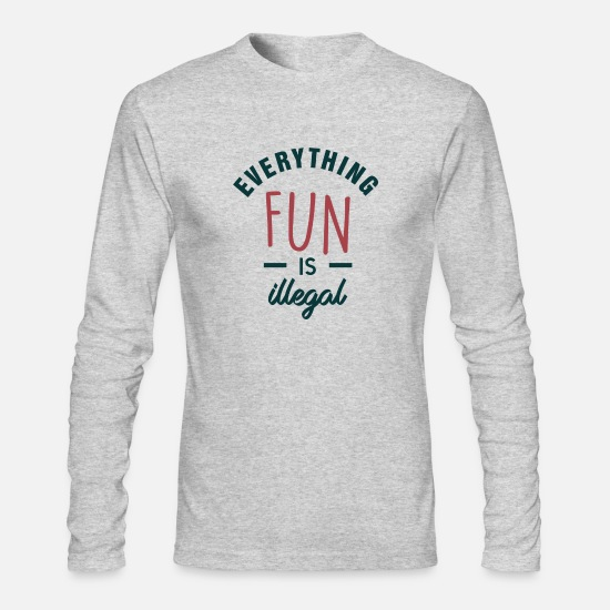 Not Allowed Long-Sleeve Shirts - Everything Fun Is Illegal - Men's Longsleeve Shirt heather gray