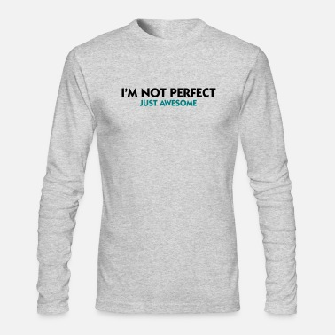 Im Not Perfect Just Awesome Not Perfect Just Awesome (2c) - Men's Longsleeve Shirt