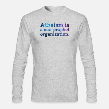 Atheism Atheism is a... - Men's Long Sleeve T-Shirt by Next Level