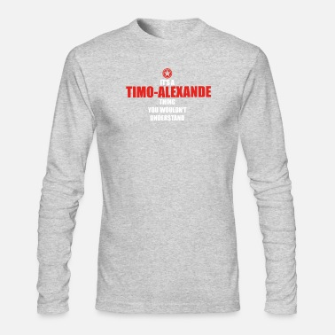 Timo Geschenk it s a thing birthday understand TIMO ALE - Men's Long Sleeve T-Shirt by Next Level