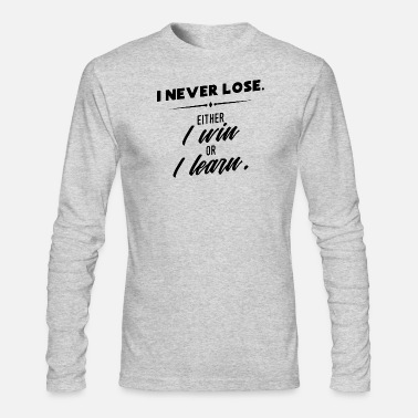 Lose I never lose | Life Experience Winner Quote - Men's Long Sleeve T-Shirt by Next Level