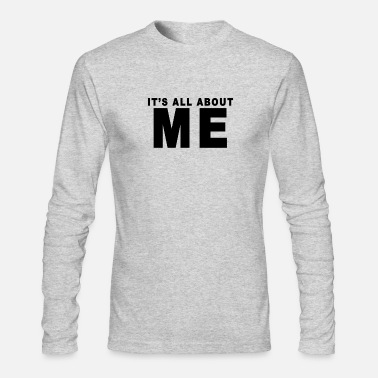 All its_all_about_me_tshirts - Men's Longsleeve Shirt