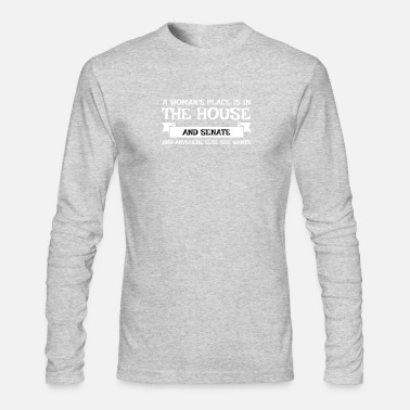 Senate A WOMANS PLACE IS IN THE HOUSE AND SENATE - Men's Long Sleeve T-Shirt by Next Level
