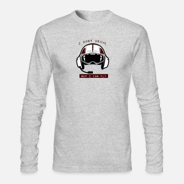 Start I Dont Drive But I can Fly - Men's Long Sleeve T-Shirt by Next Level