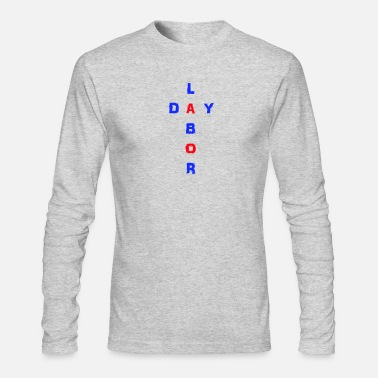 Labor Day Labor Day - Men's Long Sleeve T-Shirt by Next Level