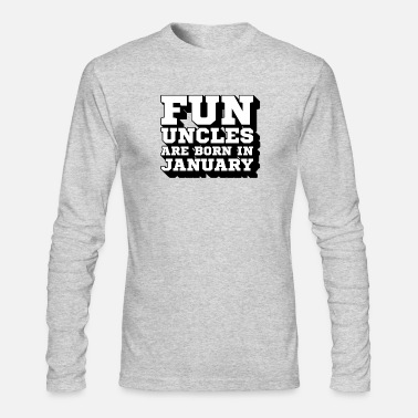 Best Uncle Fun Uncles are Born in January | My Best Uncle - Men's Longsleeve Shirt