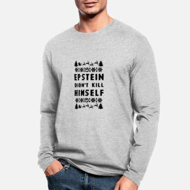 Epstein Didn T Kill Epstein Didn t Kill Himself Christmas - Men's Longsleeve Shirt