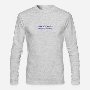 Punch Punch me in the face I need to feel alive - Men's Long Sleeve T-Shirt by Next Level
