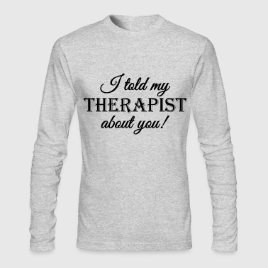 I told my therapist about you - Men's Long Sleeve T-Shirt by Next Level